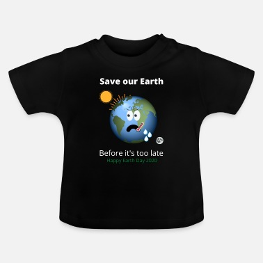Enviromental Save our Earth - Baby T-Shirt