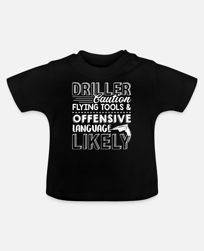 Offensive Baby T-Shirts - Driller Caution Flying Tools And Offensive - Baby T-Shirt black