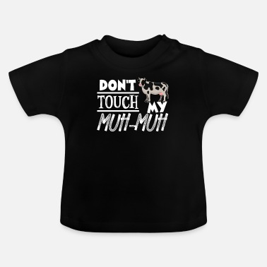 Muh Don't touch my muh muh - Baby T-Shirt