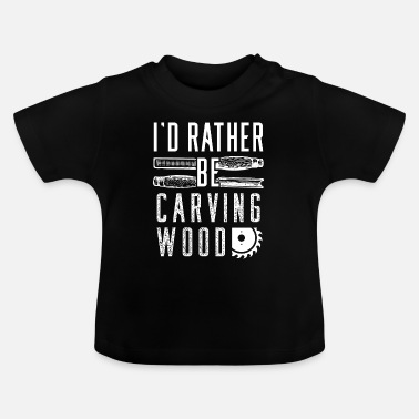 Carve Wood carving wood carving - Baby T-Shirt