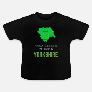 North Yorkshire Proud to be born and bred in Yorkshire - Baby T-Shirt