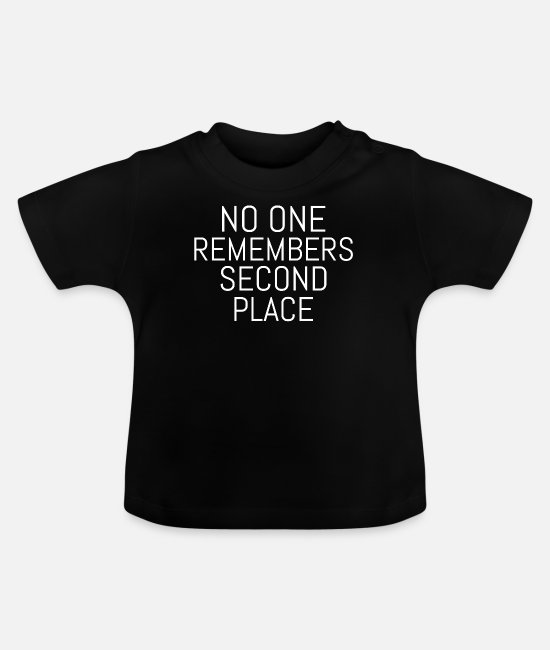 Quote Baby T-Shirts - No One Remembers Second Place Motivational product - Baby T-Shirt black