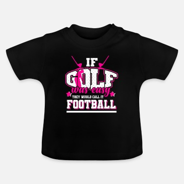 Sport Golf - If it were easy, it would be soccer - Baby T-Shirt