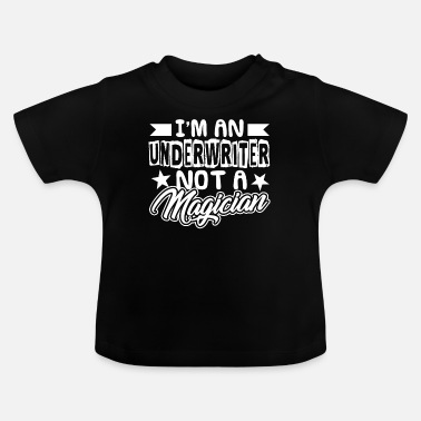 Underwriter Not A Magician - Baby T-shirt