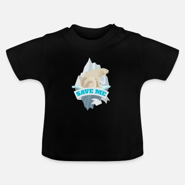 Save The Planet Save me polar bear climate change Fridays for future - Baby T-Shirt