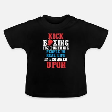 Fight Sarcastic Kickboxer Humor Funny Boxing Fighter - Baby T-Shirt