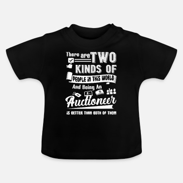 Auctions Auctioneer Being An Auctioneer - Baby T-Shirt