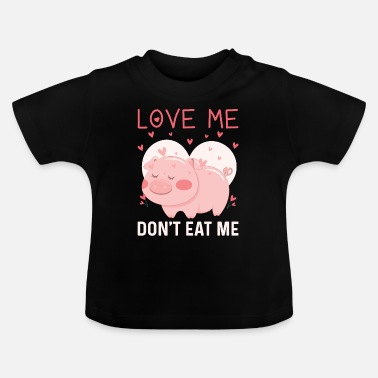 Dont Eat Animals LOVE ME - don't eat me - Baby T-Shirt