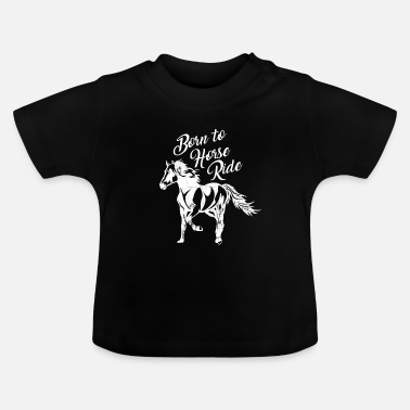 Horse BORN TO HORSE RIDE Horses sayings gifts shirts - Baby T-Shirt