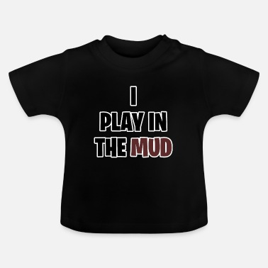 Person Funny Pottery I Play in the Mud Keramik Ton Künstl - Baby T-Shirt