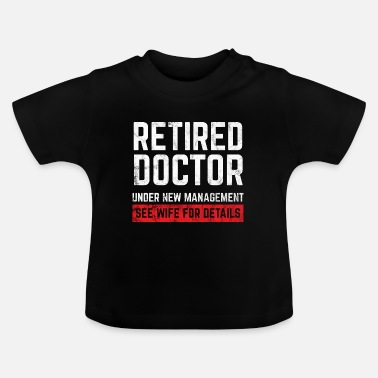 Retiree Goals Retired Doctor Funny Retirement Retiree Gift Idea - Baby T-Shirt