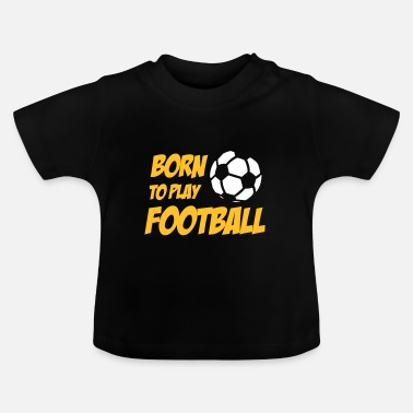 Born To Play Football - Maglietta per neonato