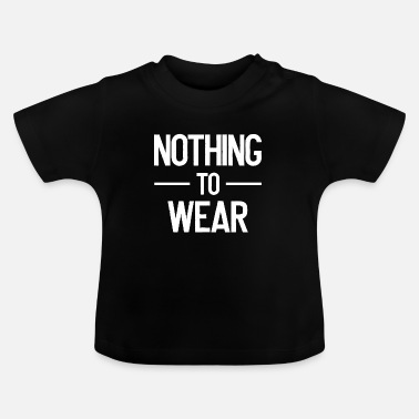 Wear nothing to wear - nothing to wear - nude - Baby T-Shirt