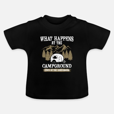 Campground What Happens At The Campground Stays At The ... - Baby T-Shirt