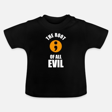 Coder The root of all evil semicolon programmers - Baby T-Shirt