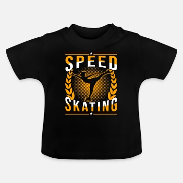 Speed Skating Quote Speed Skating - Baby T-Shirt