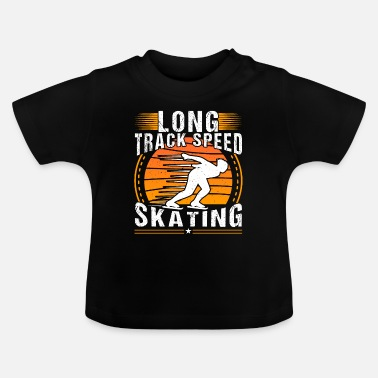 Speed Skating Quote Long Track Speed Skating Funny Speed Skater - Baby T-Shirt