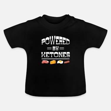 Body Powered by Ketones - carbohydrate energy body - Baby T-Shirt