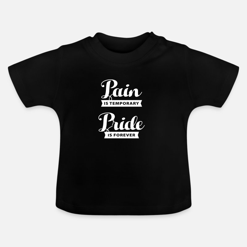 Birthday Baby Clothing - pain is temporary pride is forever - Baby T-Shirt black