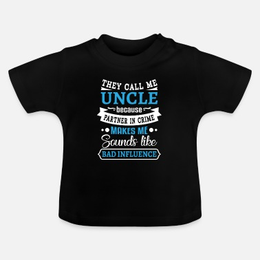 And Uncle partner in crime sounds bad influence - Baby T-shirt