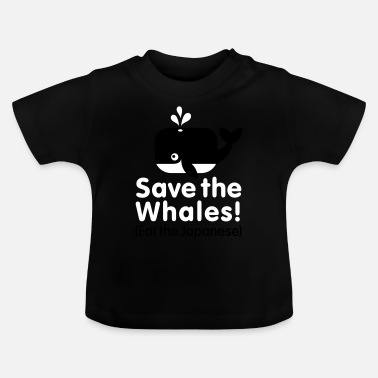 Baleines Save the Whales! Eat the Japanese - T-shirt Bébé