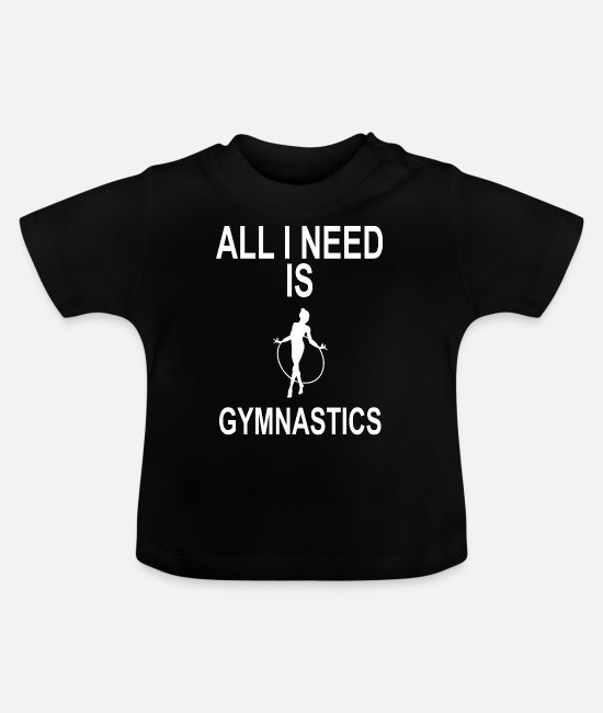Call Baby Clothes - EVERYTHING I NEED IS GYMNASTIC BORDEAUGHT - Baby T-Shirt black