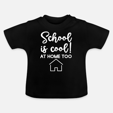 Normal School i cool At Home Too - Homeschool - Baby T-Shirt