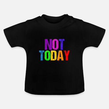Today Not today - Not Today - Baby T-Shirt