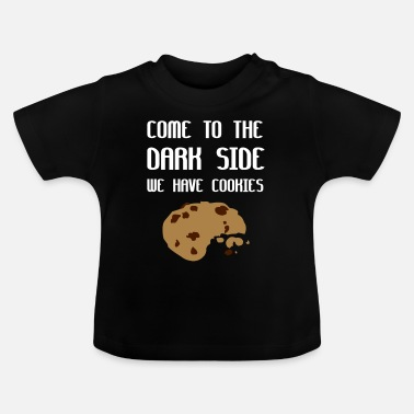 Come To The Dark Side We Have Cookies Come To The Dark Side We Have Cookies - Baby T-Shirt