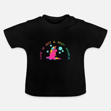Ranch Life is not a pony ranch - Baby T-Shirt