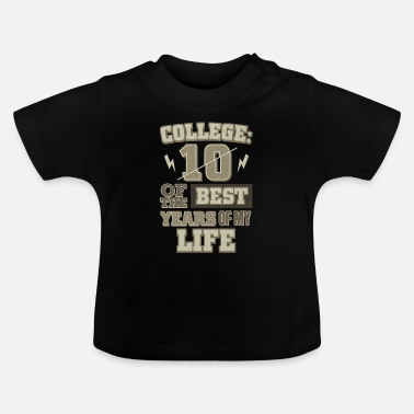 College College Life College 10 bedste år College - Baby T-shirt