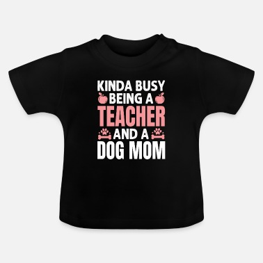 Physics Kinda Busy Being A Teacher And Dog Mom - Baby T-Shirt