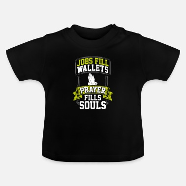 Fun Prayer Gift Jobs Fill Wallets Prayer Fills Souls - Baby T-Shirt