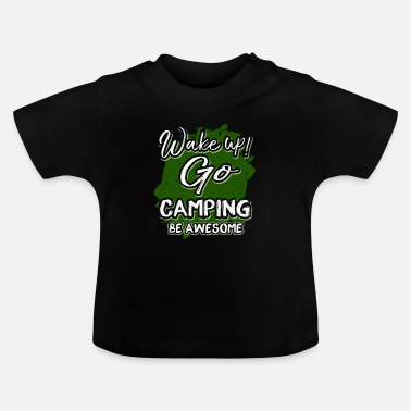 Ontwerp Camper Cadeau Wake Up Go Camping Be Awesome Camping - Baby T-shirt