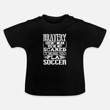 Bravery Brave Soccer Player Gift Bravery Not Scared Play - Baby T-Shirt