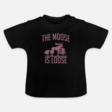 Loose The Moose is Loose - The moose is loose - Baby T-Shirt