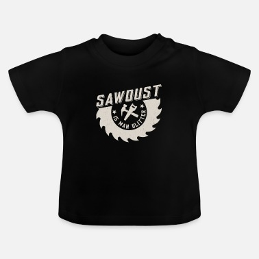 Metal Sawdust is man glitter - Baby T-shirt