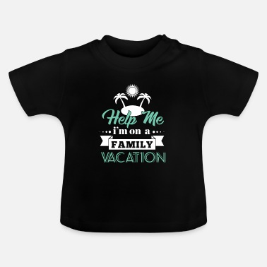 Vacation Family Vacation - Baby T-Shirt