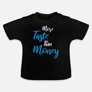 More taste than money - Baby T-Shirt