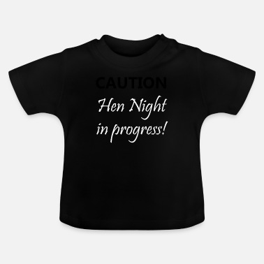 Hen Night Let op Hen Night bezig! - Baby T-shirt
