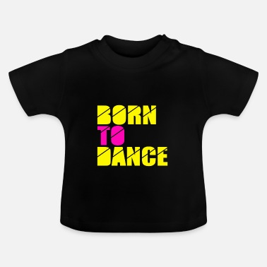Fluo born to dance - Baby T-shirt