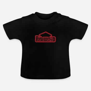 Hilarious Dangerously OverDucated Funny Hilarious School Gift - Baby T-shirt