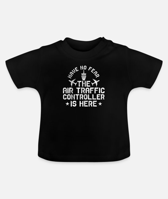English Baby T-Shirts - Have No Fear The Air Traffic Controller Is Here - Baby T-Shirt black