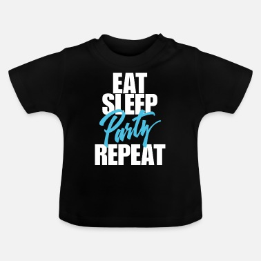 Party Eet slaap Party - Baby T-shirt