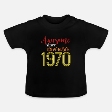Awesome Since Awesome Since November 1970 - Baby T-Shirt