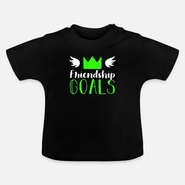 Friendship Friendship goals friendship - Baby T-Shirt