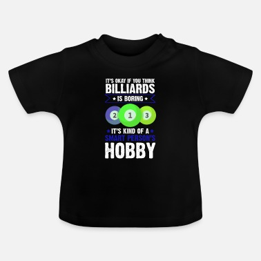 Cool Quote Billiards hobby saying funny - Baby T-Shirt
