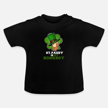 St. Patrick's Day - St. Paddy is my homeboy - Baby T-Shirt