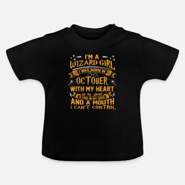 October I am a wizard girl born in OCTOBER - Baby T-Shirt