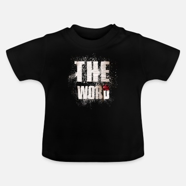Word The Word The word - Baby T-Shirt